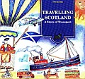 Travelling Scotland A story Of Transport