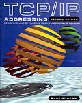 TCP/IP Addressing: Designing and Optimizing Your IP Addressing Scheme