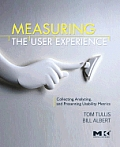 Measuring the User Experience 1st Edition Collecting Analyzing & Presenting Usability Metrics