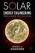 Solar Energy Engineering Processes & Systems 1st Edition