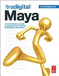 Tradigital Maya a CG animators guide to applying the classic principles of animation