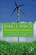 Small Wind: Planning and Building Successful Installations