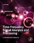 Time-Frequency Signal Analysis and Processing: A Comprehensive Review