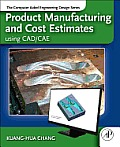 Product Manufacturing & Cost Estimating using CAD CAE The Computer Aided Engineering Design Series