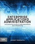 Enterprise Applications Administration: The Definitive Guide to Implementation and Operations