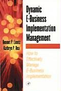 Dynamic E-Business Implementation Management: How to Effectively Manage E-Business Implementation (E-Business Solutions)