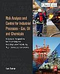 Risk Analysis and Control for Industrial Processes - Gas, Oil and Chemicals: A System Perspective for Assessing and Avoiding Low-Probability, High-Con
