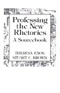 Professing the New Rhetorics : a Sourcebook (94 Edition)