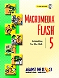 Macromedia(tm) Flash(r) 5: Animating for the Web with CDROM (Against the Clock)