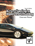 Automotive Engine Repair and Rebuilding - Classroom Manual (4TH 05 Edition)