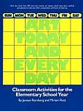 Art Today & Every Day Classroom Activities for the Elementary School Year