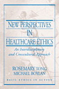 New Perspectives in Healthcare Ethics : an Interdisciplinary and Crosscultural Approach (07 Edition)