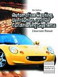 Automotive Heating, Ventilation and Air Conditioning Systems - Classroom and Shop Manual (3RD 04 Edition)
