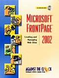 Microsoft(r) FrontPage(R) 2002: Creating and Managing the Web Sites with CDROM (Against the Clock)