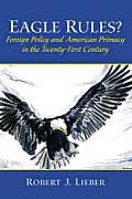 Eagle Rules? Foreign Policy and American Primacy in the Twenty-First Century
