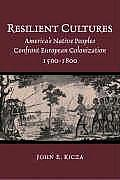 Resilient Cultures Americas Native Peoples Confront European Colonization 1500 1800
