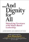And Dignity for All: Unlocking Greatness Through Values-Based on Leadership