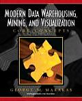 Modern Data Warehousing, Mining, and Visualization : Core Concepts - Text Only (03 Edition)