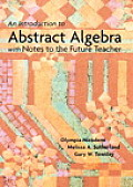 An Introduction to Abstract Algebra with Notes to the Future Teacher: