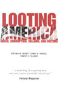 Looting America: Greed, Corruption, Victims and Villains