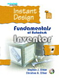 Instant Design : Fundamentals of Autodesk Inventor 7 - and CD (04 Edition)