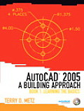 AutoCAD(R) 2005: A Building Approach, Book 1: Learning the Basics