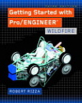 Getting Started With Pro / Engineer : Wildfire (3RD 05 Edition) Cover