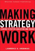 Making Strategy Work Leading Effective Execution & Change