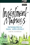 Investment Madness: How Psychology Affects Your Investing...and What to Do About It