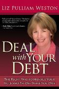 Deal with Your Debt The Right Way to Manage Your Bills & Pay Off What You Owe