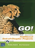 Go! with Microscoft Office 2003 Brief 2nd Edition Additional End-of -Chapter Projects with CD Cover