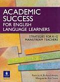 Academic Success for English Language Learners: Strategies for K-12 Mainstream Teachers