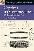 Captives As Commodities : the Transatlantic Slave Trade (08 Edition)