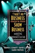 There's No Business That's Not Show Business: Marketing in an Experience Culture