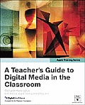 A Teacher's Guide to Digital Media in the Classroom