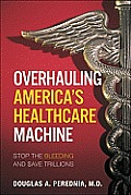 Stop the Bleeding How to Save Trillions by Overhauling Americas Healthcare Machine