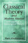 Classical Theory and Modern Studies: Introduction To Sociological Theory (10 Edition)