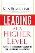 Leading at a Higher Level Blanchard on Leadership & Creating High Performing Organizations