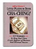 Little Platinum Book of Cha Ching 32.5 Strategies to Ring Your Own Cash Register in Business & Personal Success