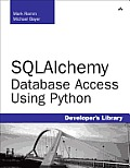 Sqlalchemy: Database Access Using Python (Developer's Library)