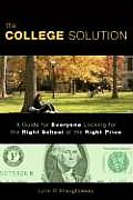 College Solution A Guide for Everyone Looking for the Right School at the Right Price