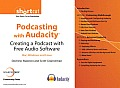 Podcasting with Audacity(TM): Creating a Podcast With Free Audio Software