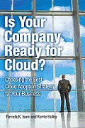 Is Your Company Ready for Cloud?: Choosing the Best Cloud Adoption Strategy for Your Business