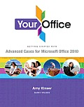 Your Office: Getting Started with Advanced Cases for Microsoft Office 2010