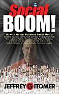 Social Boom!: How to Master Business Social Media to Brand Yourself, Sell Yourself, Sell Your Product, Dominate Your Industry Market