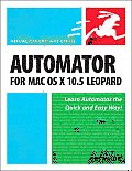 Automator for Mac OS X 10.5 Leopard: Visual QuickStart Guide
