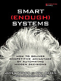 Smart (Enough) Systems: How to Deliver Competitive Advantage by Automating the Decisions Hidden in Your Business