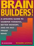 Brain Builders!: A Lifelong Guide to Sharper Thinking, Better Memory, and an Cover