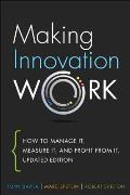 Making Innovation Work How to Manage It Measure It & Profit from It Updated Edition