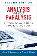 Analysis Without Paralysis 12 Tools to Make Better Strategic Decisions